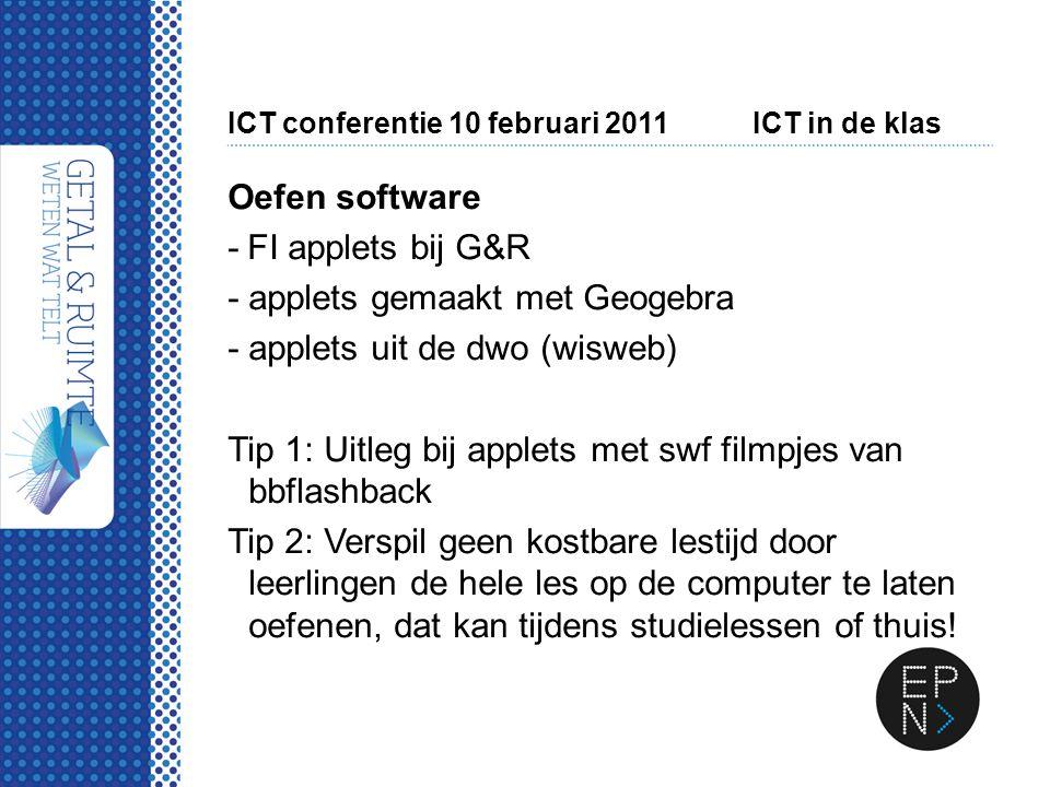 ICT conferentie 10 februari 2011ICT in de klas Oefen software - FI applets bij G&R -applets gemaakt met Geogebra -applets uit de dwo (wisweb) Tip 1: U
