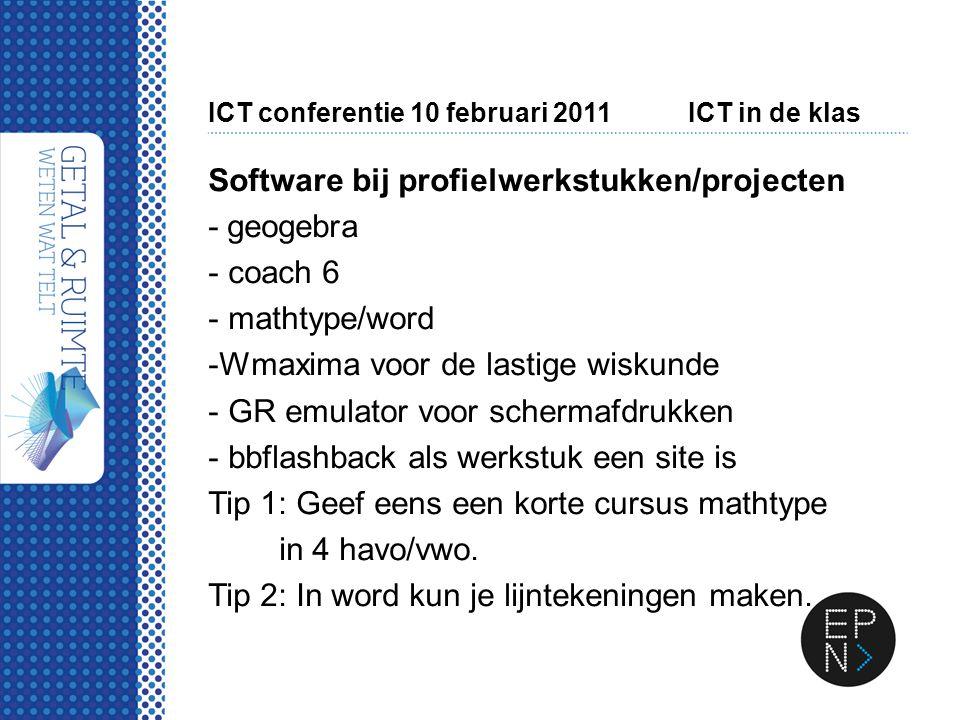 ICT conferentie 10 februari 2011ICT in de klas Software bij profielwerkstukken/projecten - geogebra - coach 6 - mathtype/word -Wmaxima voor de lastige