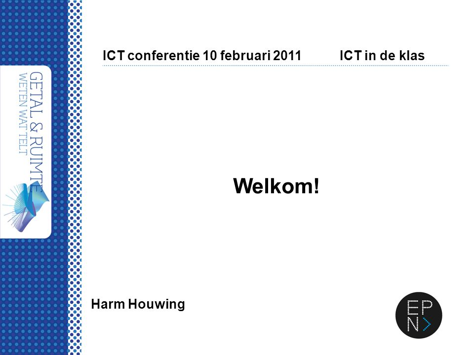 ICT conferentie 10 februari 2011ICT in de klas Welkom! Harm Houwing