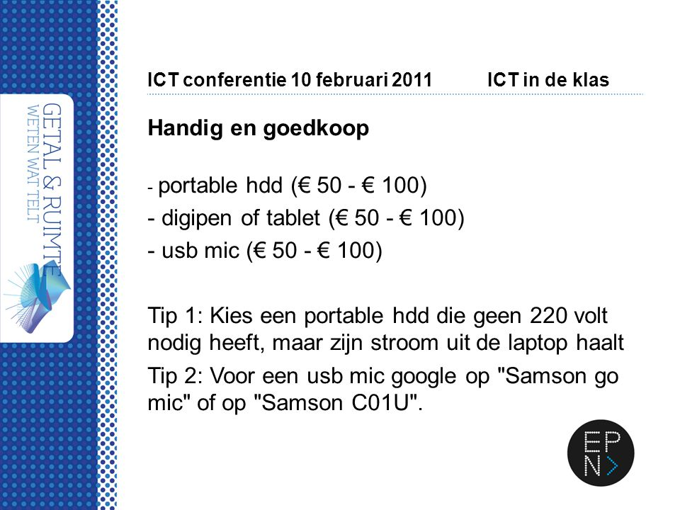 ICT conferentie 10 februari 2011ICT in de klas Handig en goedkoop - portable hdd (€ 50 - € 100) - digipen of tablet (€ 50 - € 100) - usb mic (€ 50 - €