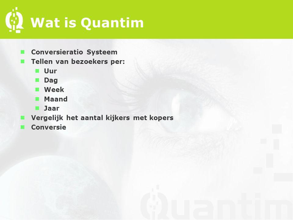 Wat is Quantim nConversieratio Systeem nTellen van bezoekers per: nUur nDag nWeek nMaand nJaar nVergelijk het aantal kijkers met kopers nConversie