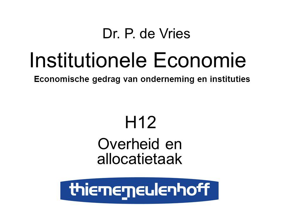H12 Overheid en allocatietaak Institutionele Economie Economische gedrag van onderneming en instituties Dr. P. de Vries