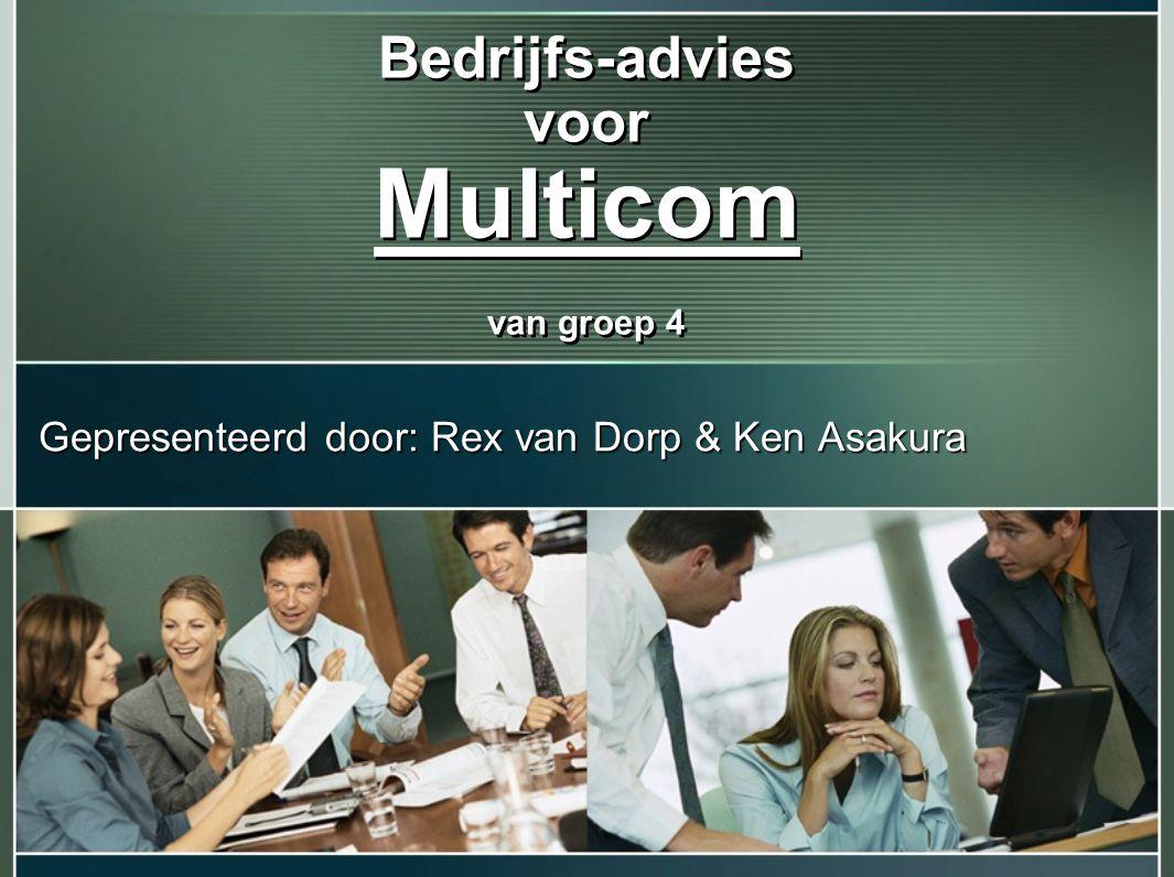 Bedrijfs-advies voor Multicom van groep 4 Gepresenteerd door: Rex van Dorp & Ken Asakura