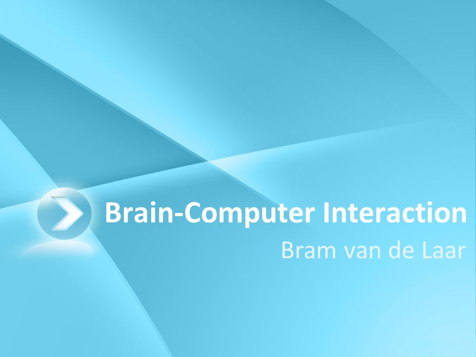 Brain-Computer Interaction Bram van de Laar