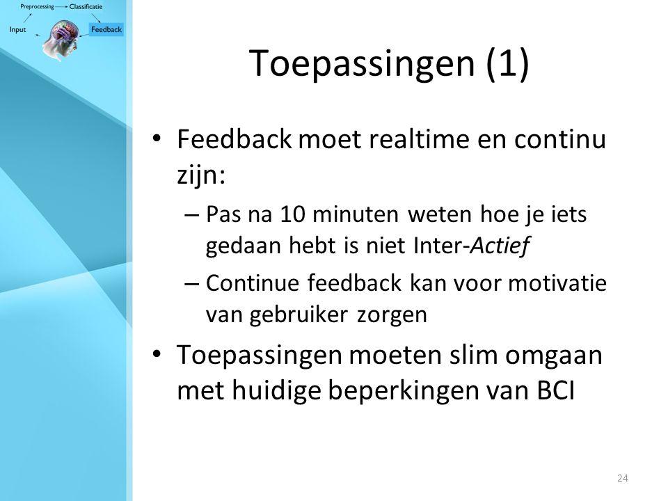 24 Toepassingen (1) Feedback moet realtime en continu zijn: – Pas na 10 minuten weten hoe je iets gedaan hebt is niet Inter-Actief – Continue feedback kan voor motivatie van gebruiker zorgen Toepassingen moeten slim omgaan met huidige beperkingen van BCI