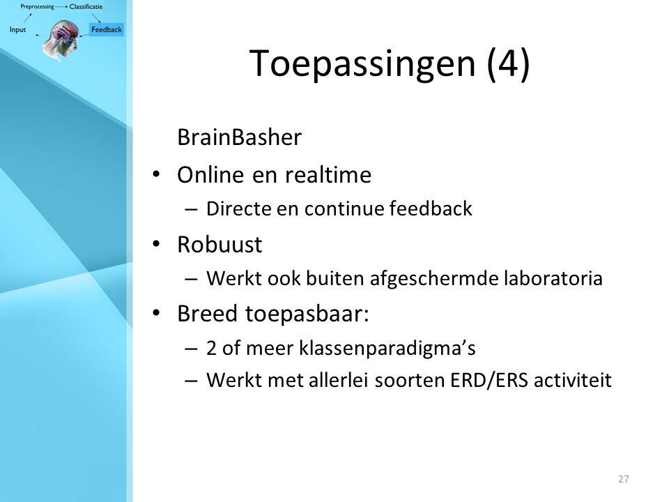 27 Toepassingen (4) BrainBasher Online en realtime – Directe en continue feedback Robuust – Werkt ook buiten afgeschermde laboratoria Breed toepasbaar: – 2 of meer klassenparadigma's – Werkt met allerlei soorten ERD/ERS activiteit