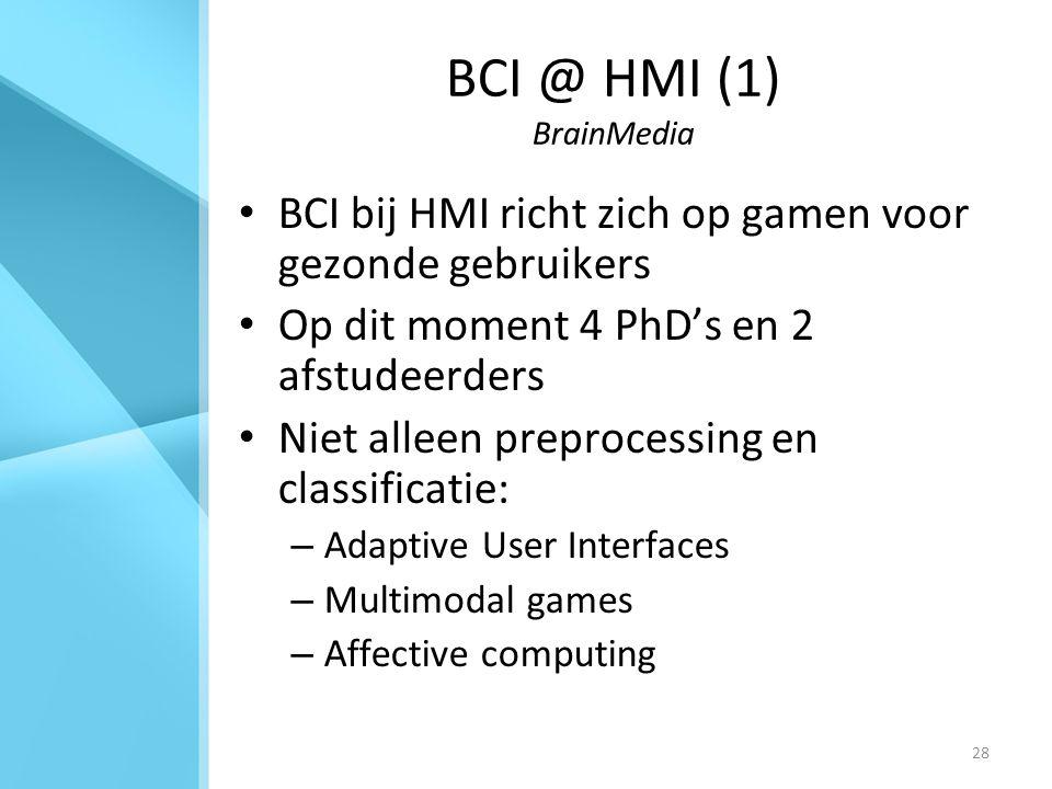 28 BCI @ HMI (1) BrainMedia BCI bij HMI richt zich op gamen voor gezonde gebruikers Op dit moment 4 PhD's en 2 afstudeerders Niet alleen preprocessing en classificatie: – Adaptive User Interfaces – Multimodal games – Affective computing