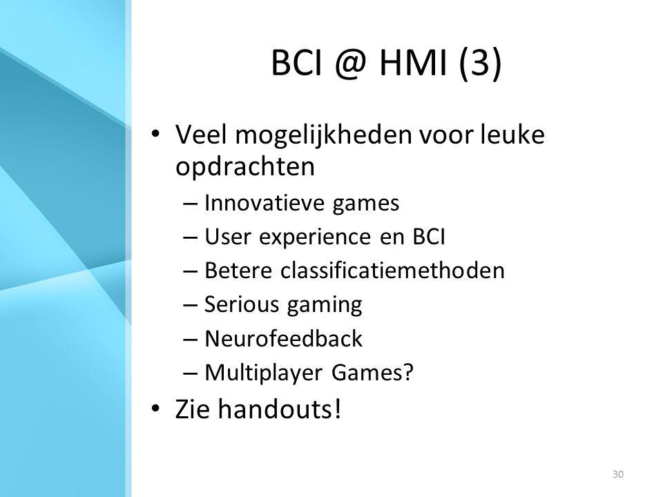 30 BCI @ HMI (3) Veel mogelijkheden voor leuke opdrachten – Innovatieve games – User experience en BCI – Betere classificatiemethoden – Serious gaming – Neurofeedback – Multiplayer Games.