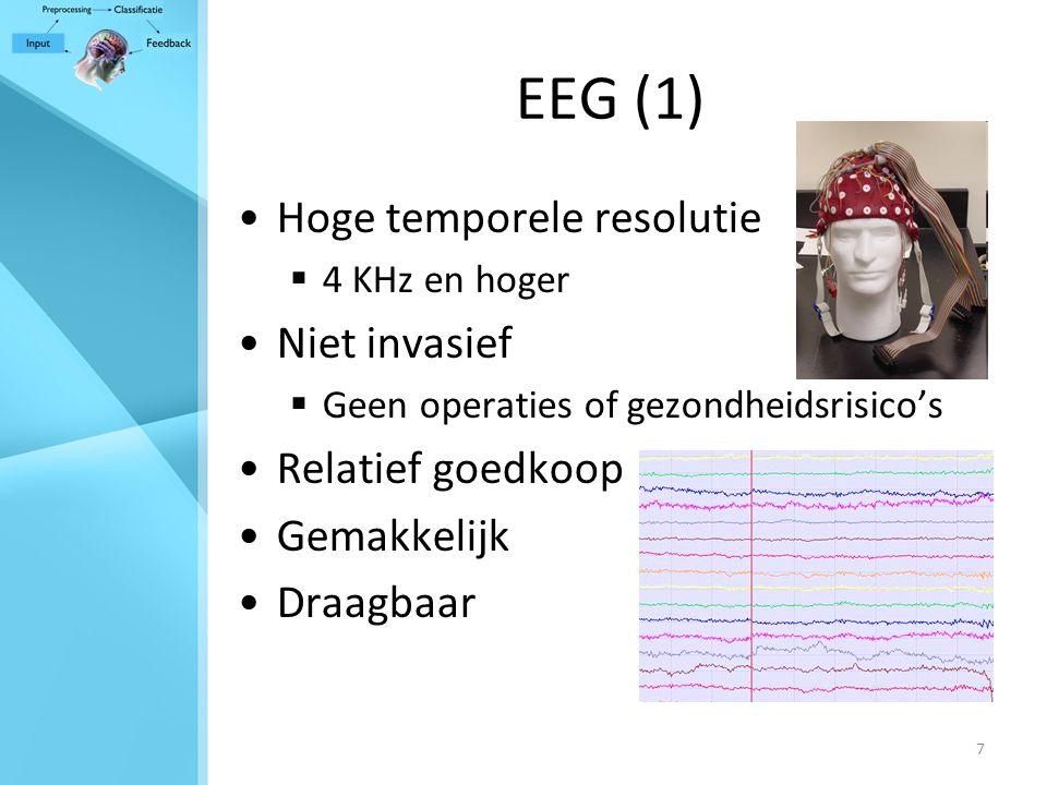 7 EEG (1) Hoge temporele resolutie  4 KHz en hoger Niet invasief  Geen operaties of gezondheidsrisico's Relatief goedkoop Gemakkelijk Draagbaar