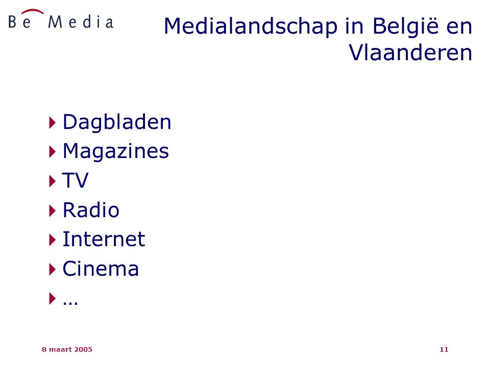 8 maart 200511 Medialandschap in België en Vlaanderen  Dagbladen  Magazines  TV  Radio  Internet  Cinema ……