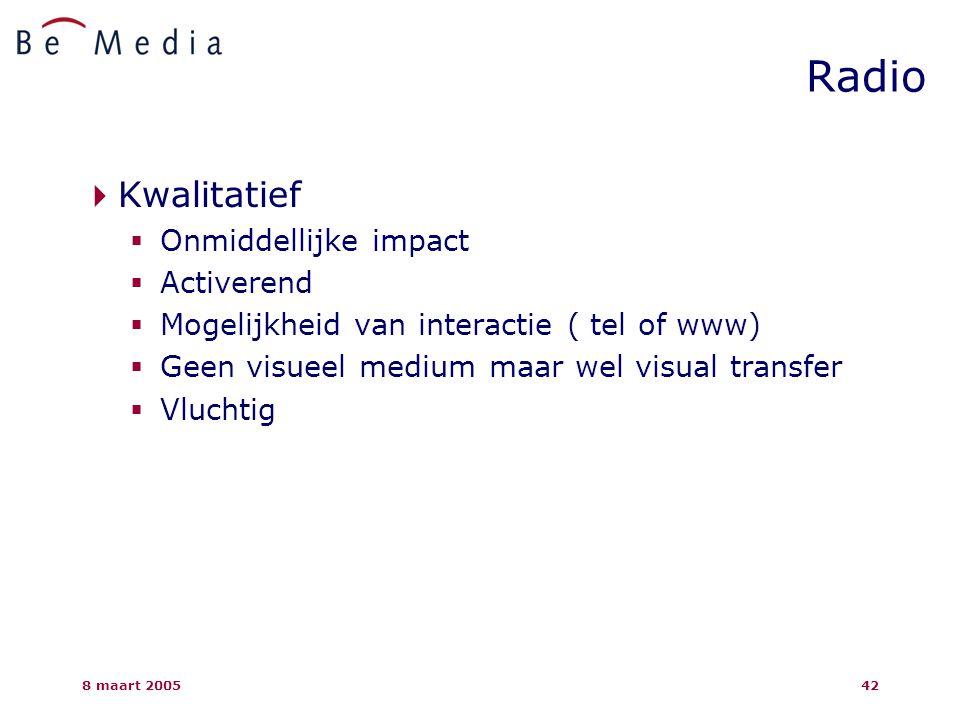 8 maart 200542  Kwalitatief  Onmiddellijke impact  Activerend  Mogelijkheid van interactie ( tel of www)  Geen visueel medium maar wel visual transfer  Vluchtig Radio