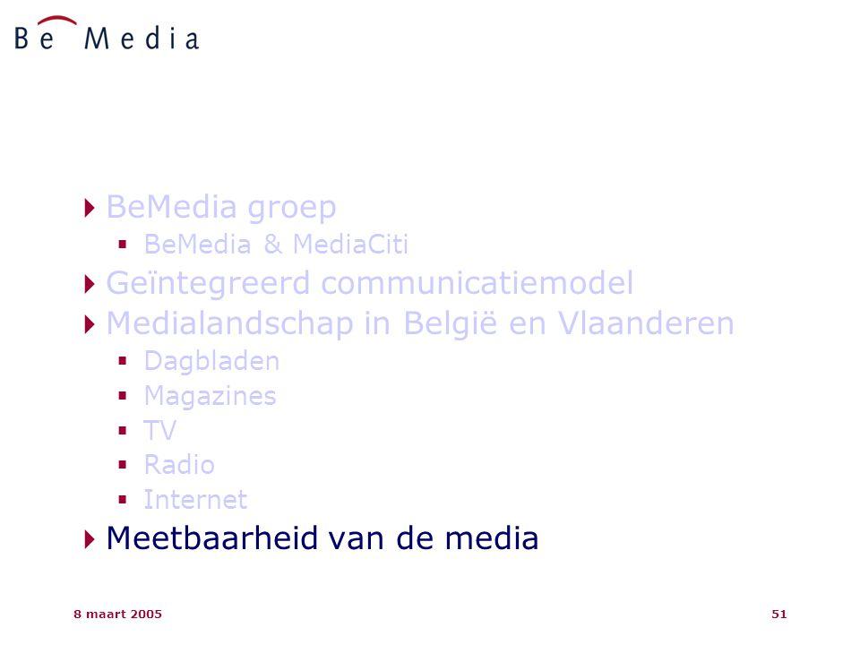 8 maart 200551  BeMedia groep  BeMedia & MediaCiti  Geïntegreerd communicatiemodel  Medialandschap in België en Vlaanderen  Dagbladen  Magazines  TV  Radio  Internet  Meetbaarheid van de media