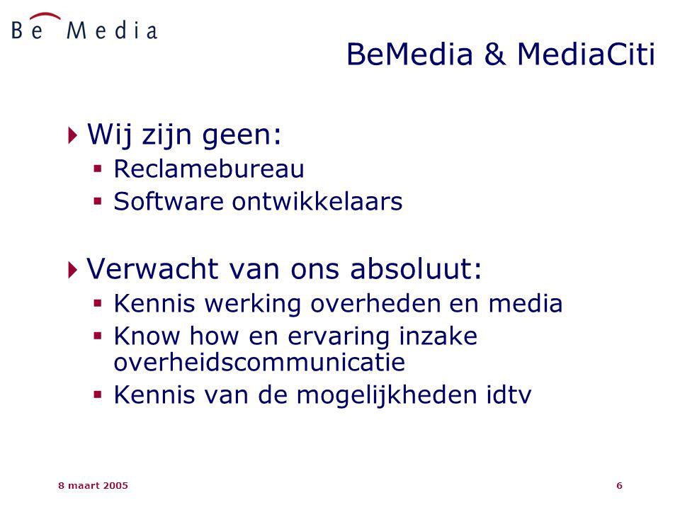 8 maart 20056  Wij zijn geen:  Reclamebureau  Software ontwikkelaars  Verwacht van ons absoluut:  Kennis werking overheden en media  Know how en ervaring inzake overheidscommunicatie  Kennis van de mogelijkheden idtv BeMedia & MediaCiti