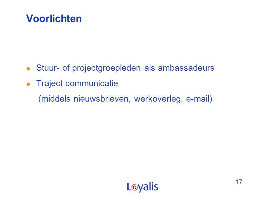 17 Voorlichten l Stuur- of projectgroepleden als ambassadeurs l Traject communicatie (middels nieuwsbrieven, werkoverleg, e-mail)