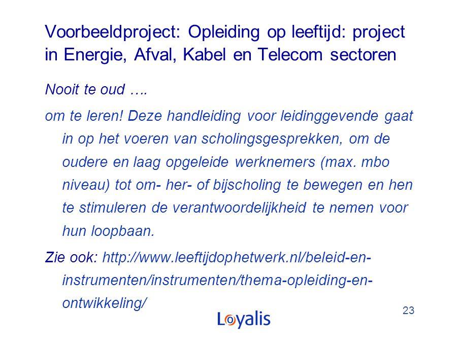 23 Voorbeeldproject: Opleiding op leeftijd: project in Energie, Afval, Kabel en Telecom sectoren Nooit te oud …. om te leren! Deze handleiding voor le