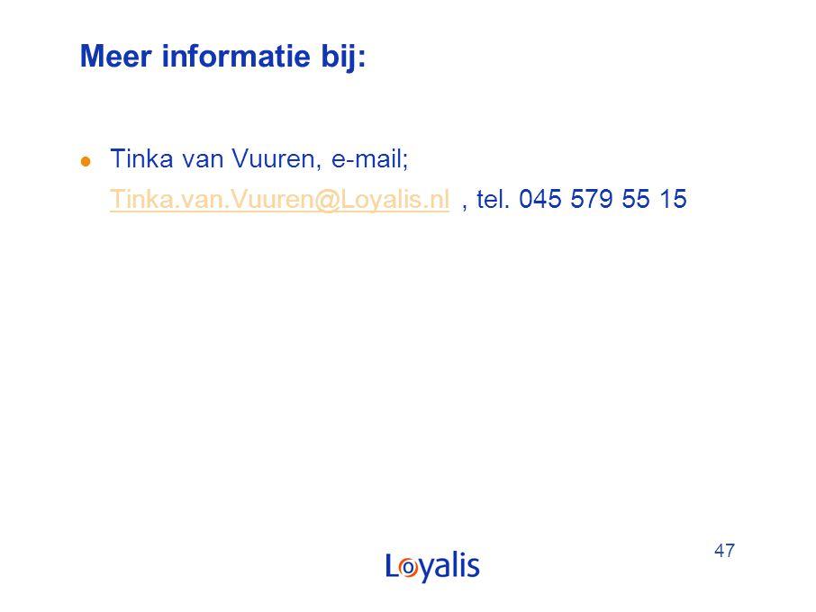 47 Meer informatie bij: l Tinka van Vuuren, e-mail; Tinka.van.Vuuren@Loyalis.nl, tel. 045 579 55 15 Tinka.van.Vuuren@Loyalis.nl