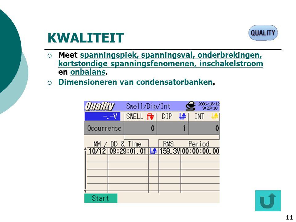 11 KWALITEIT  Meet spanningspiek, spanningsval, onderbrekingen, kortstondige spanningsfenomenen, inschakelstroom en onbalans.spanningspiek, spannings