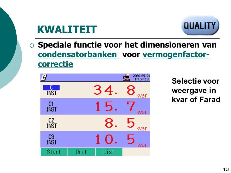 13 Selectie voor weergave in kvar of Farad KWALITEIT  Speciale functie voor het dimensioneren van condensatorbanken voor vermogenfactor- correctie co