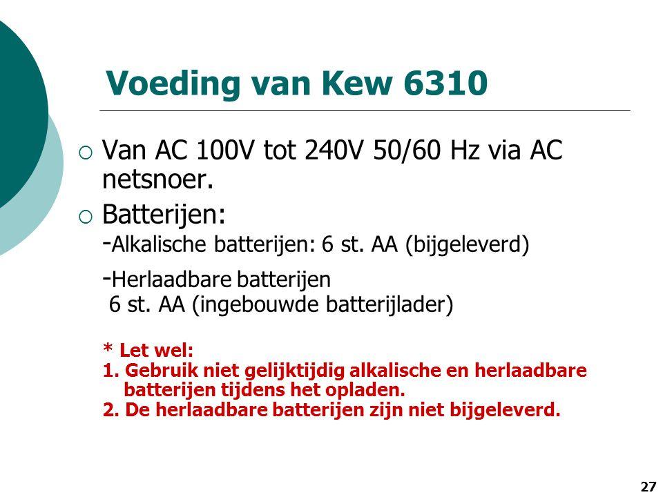 27 Voeding van Kew 6310  Van AC 100V tot 240V 50/60 Hz via AC netsnoer.  Batterijen: - Alkalische batterijen: 6 st. AA (bijgeleverd) - Herlaadbare b