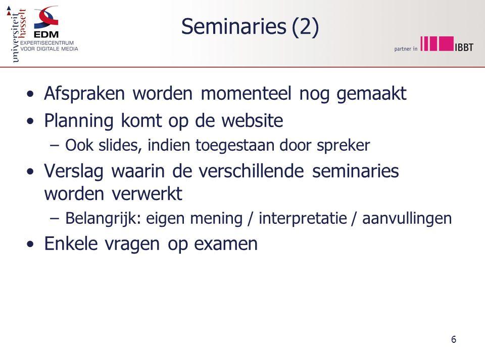 6 Seminaries (2) Afspraken worden momenteel nog gemaakt Planning komt op de website –Ook slides, indien toegestaan door spreker Verslag waarin de verschillende seminaries worden verwerkt –Belangrijk: eigen mening / interpretatie / aanvullingen Enkele vragen op examen