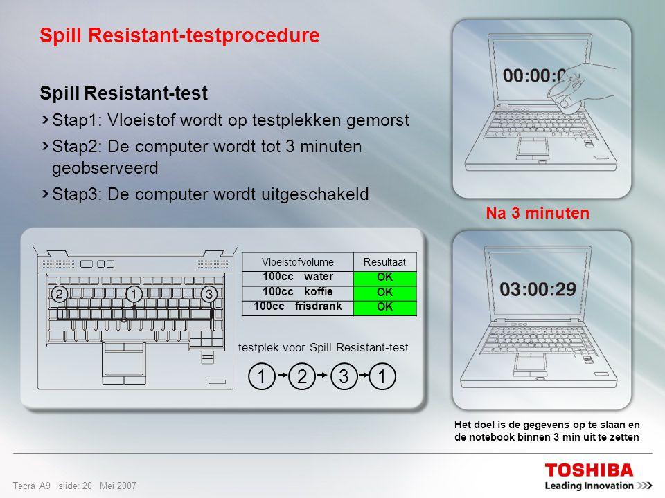Tecra A9 slide: 19 Mei 2007 Spill-resistant Keyboard Beschermt het systeem tegen het morsen van vloeistof (tot 100 cc) op het toetsenbord en geeft de gebruiker de tijd om geopende bestanden te sluiten en de computer uit te schakelen.