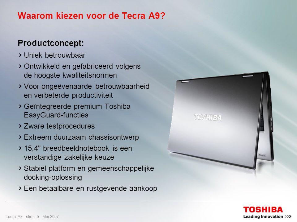Tecra A9 slide: 25 Mei 2007 Design en gebruiksgemak Dunne, lichte notebook  vane 2,8 kg 15,4 breedbeeldscherm voor meer productiviteit  twee volledige pagina s tekst naast elkaar  25% meer kolommen zichtbaar in spreadsheets.