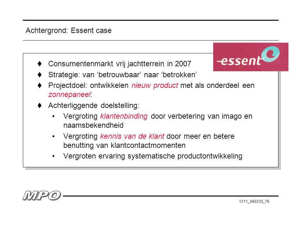 1311_980330_76 Achtergrond: Essent case t Consumentenmarkt vrij jachtterrein in 2007 t Strategie: van 'betrouwbaar' naar 'betrokken' t Projectdoel: on