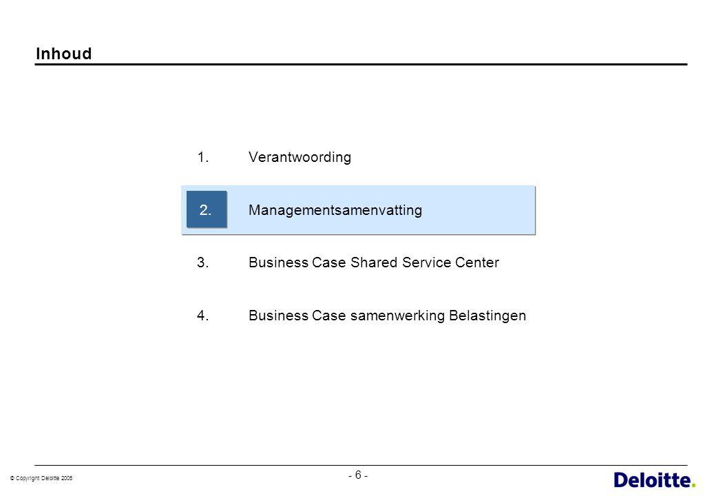 © Copyright Deloitte 2005 - 7 - Managementsamenvatting (1) De 3R-gemeenten hebben de ambitie om tussen nu en vijf jaar een Shared Services Center te vormen voor zoveel mogelijk ondersteunende en uitvoerende bedrijfsprocessen (P&O, F&A, Belastingen, ICT, etc).