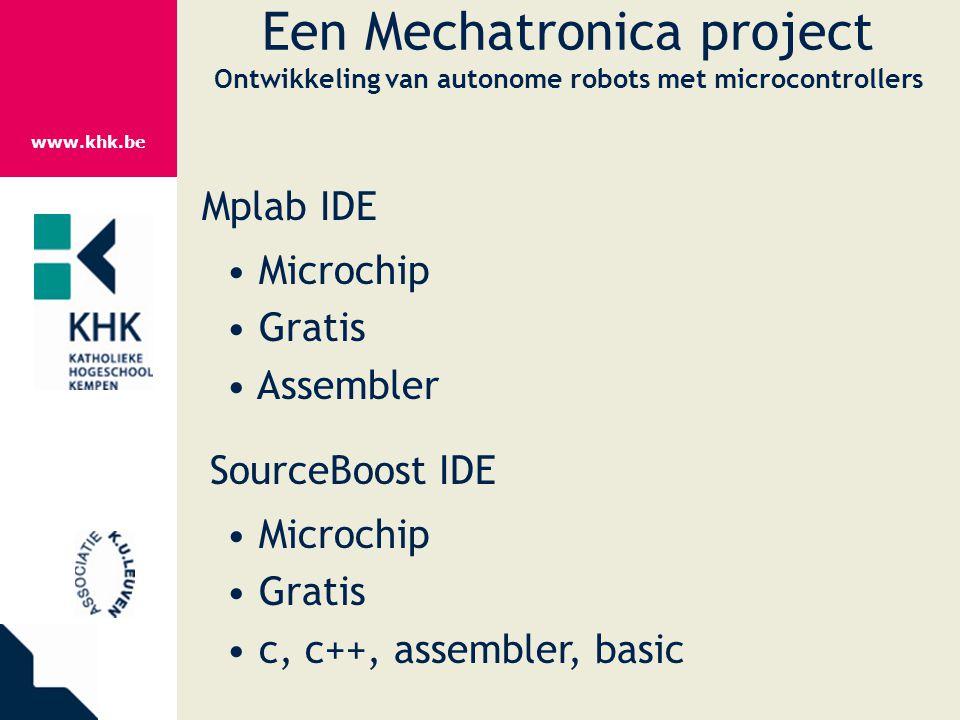 www.khk.be Een Mechatronica project Ontwikkeling van autonome robots met microcontrollers Mplab IDE Microchip Gratis Assembler SourceBoost IDE Microch