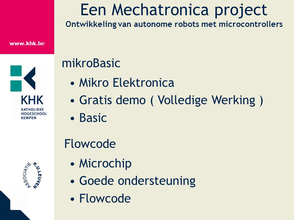 www.khk.be Een Mechatronica project Ontwikkeling van autonome robots met microcontrollers mikroBasic Mikro Elektronica Gratis demo ( Volledige Werking