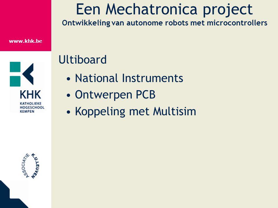 www.khk.be Een Mechatronica project Ontwikkeling van autonome robots met microcontrollers Ultiboard National Instruments Ontwerpen PCB Koppeling met M