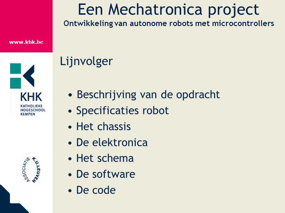 www.khk.be Een Mechatronica project Ontwikkeling van autonome robots met microcontrollers Lijnvolger Beschrijving van de opdracht Specificaties robot