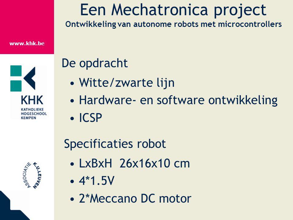 www.khk.be Een Mechatronica project Ontwikkeling van autonome robots met microcontrollers De opdracht Witte/zwarte lijn Hardware- en software ontwikke