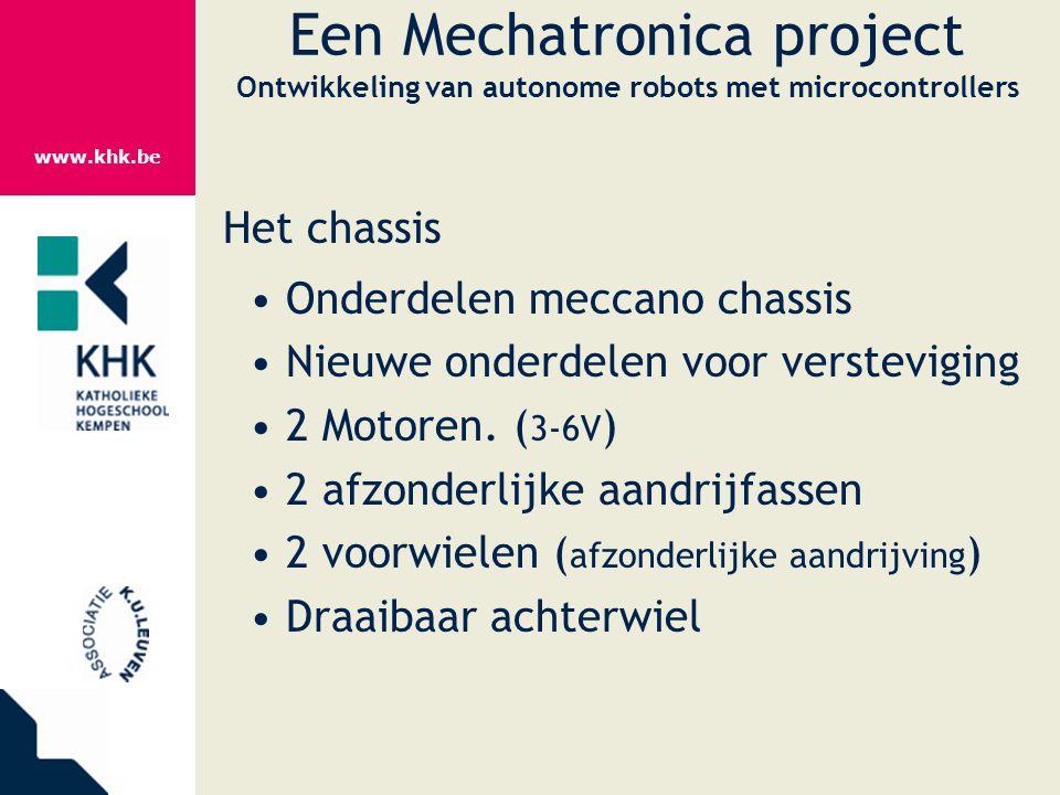 www.khk.be Een Mechatronica project Ontwikkeling van autonome robots met microcontrollers Het chassis Onderdelen meccano chassis Nieuwe onderdelen voo