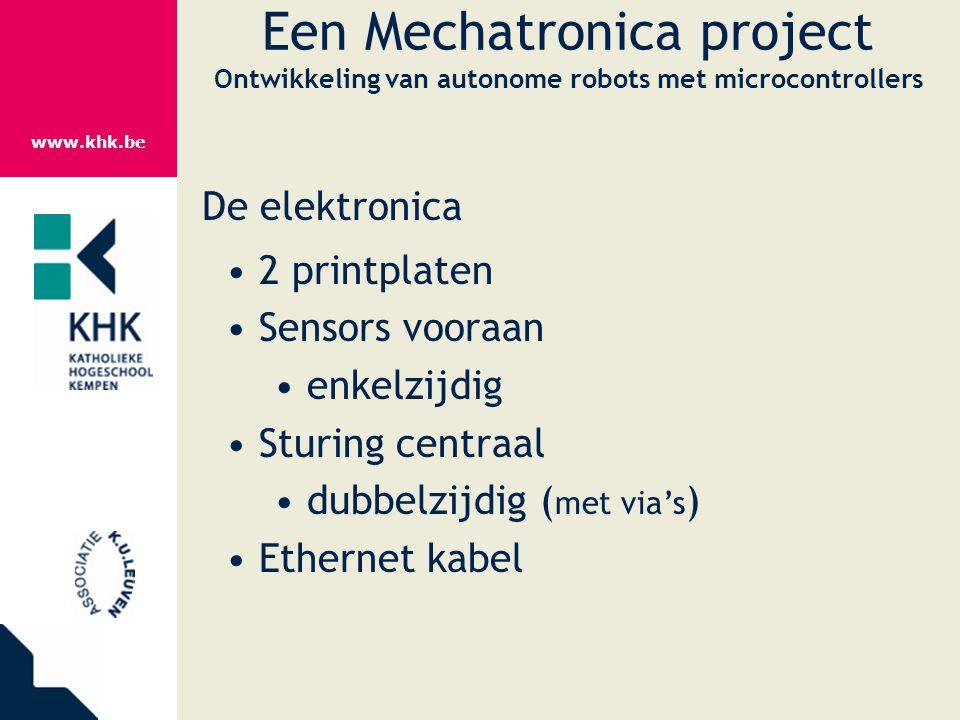 www.khk.be Een Mechatronica project Ontwikkeling van autonome robots met microcontrollers De elektronica 2 printplaten Sensors vooraan enkelzijdig Stu
