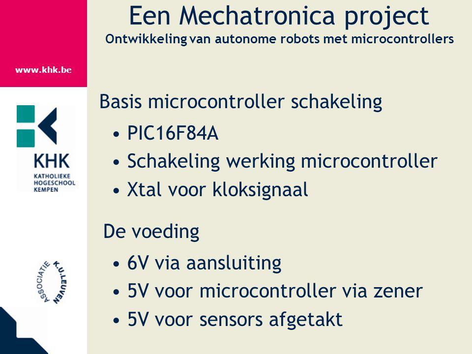 www.khk.be Een Mechatronica project Ontwikkeling van autonome robots met microcontrollers Basis microcontroller schakeling PIC16F84A Schakeling werkin