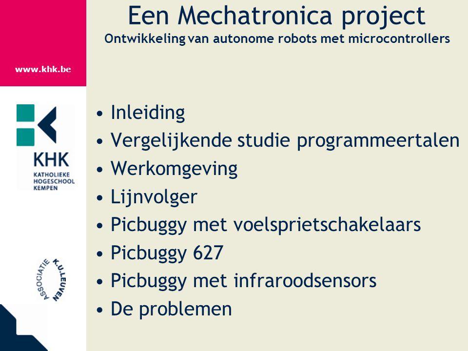 www.khk.be Een Mechatronica project Ontwikkeling van autonome robots met microcontrollers Inleiding Vergelijkende studie programmeertalen Werkomgeving