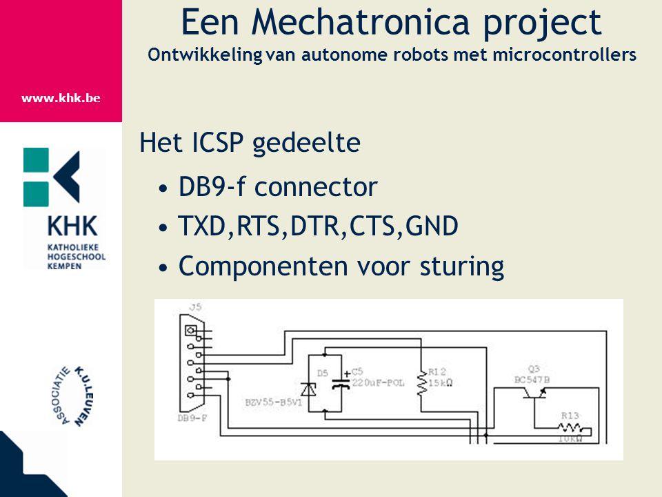 www.khk.be Een Mechatronica project Ontwikkeling van autonome robots met microcontrollers Het ICSP gedeelte DB9-f connector TXD,RTS,DTR,CTS,GND Compon