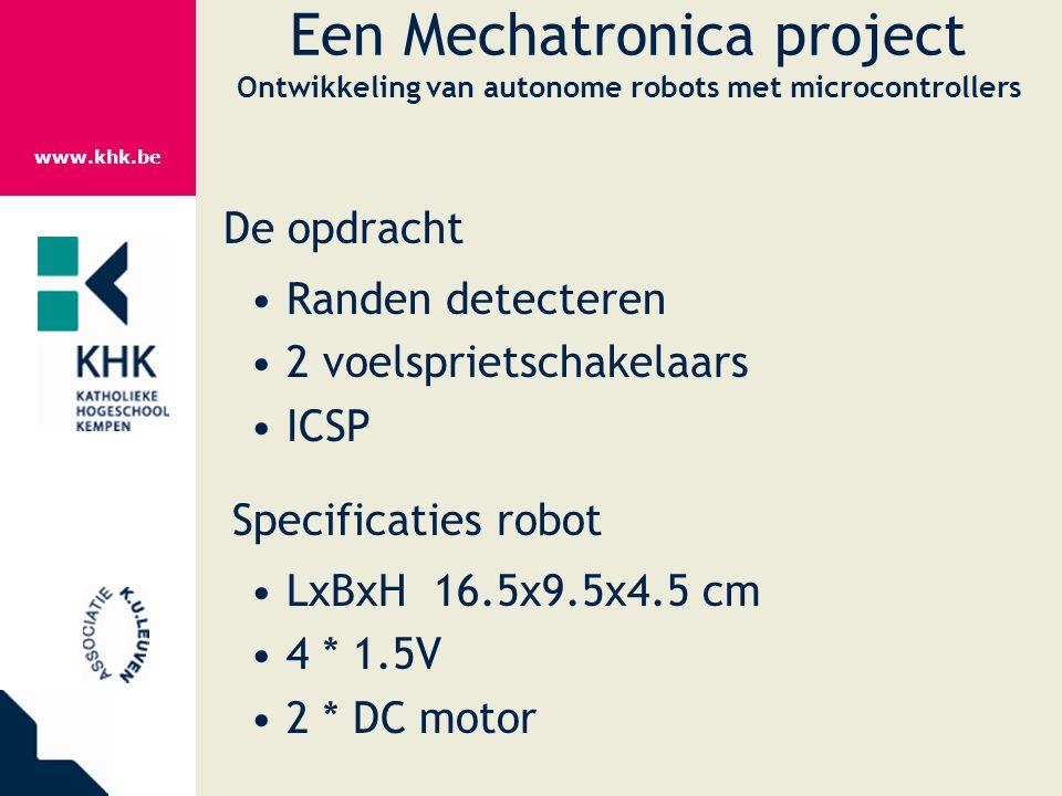 www.khk.be Een Mechatronica project Ontwikkeling van autonome robots met microcontrollers De opdracht Randen detecteren 2 voelsprietschakelaars ICSP S