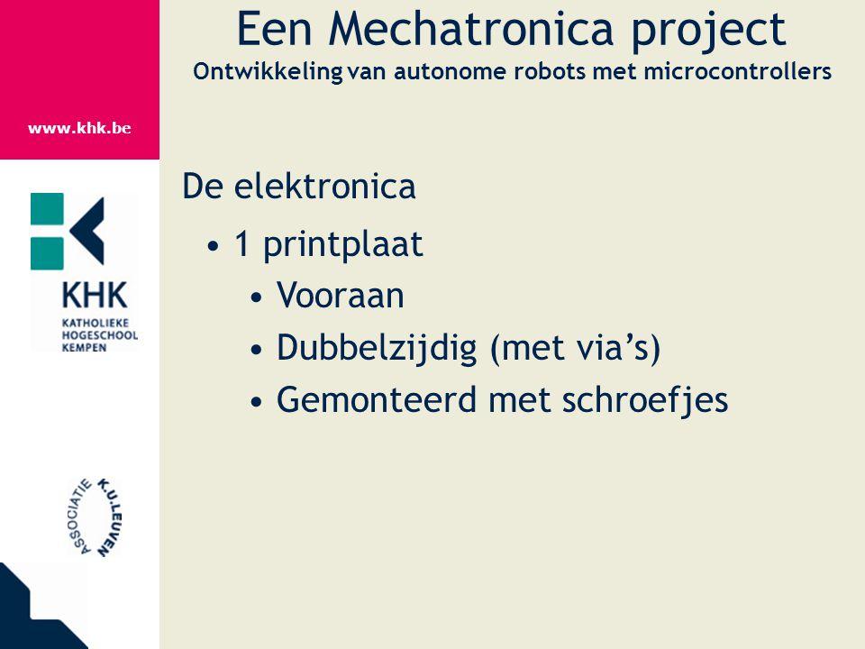 www.khk.be Een Mechatronica project Ontwikkeling van autonome robots met microcontrollers De elektronica 1 printplaat Vooraan Dubbelzijdig (met via's)
