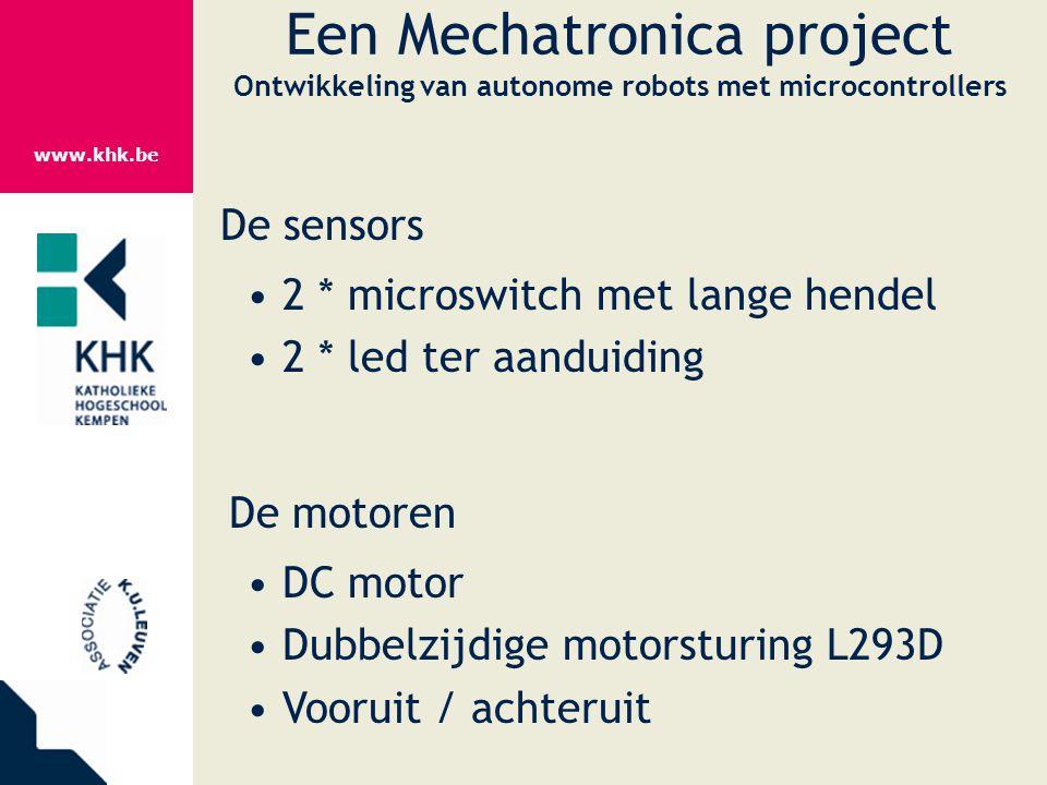 www.khk.be Een Mechatronica project Ontwikkeling van autonome robots met microcontrollers De sensors 2 * microswitch met lange hendel 2 * led ter aand