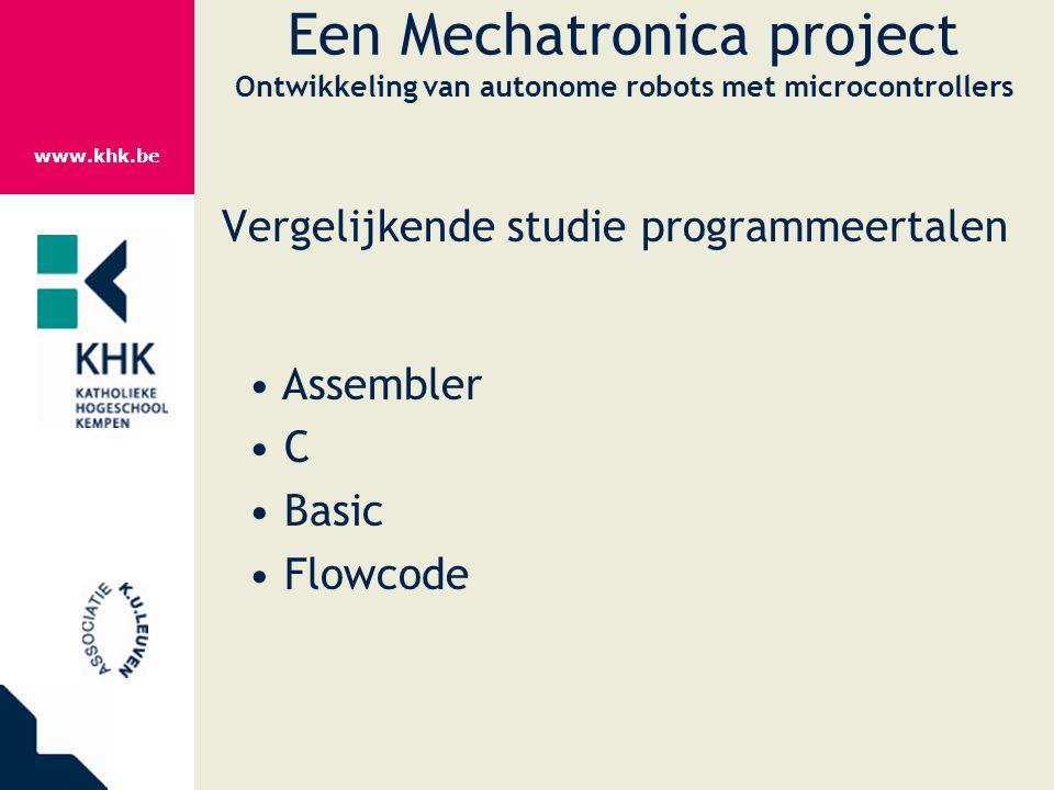www.khk.be Een Mechatronica project Ontwikkeling van autonome robots met microcontrollers Vergelijkende studie programmeertalen Assembler C Basic Flow