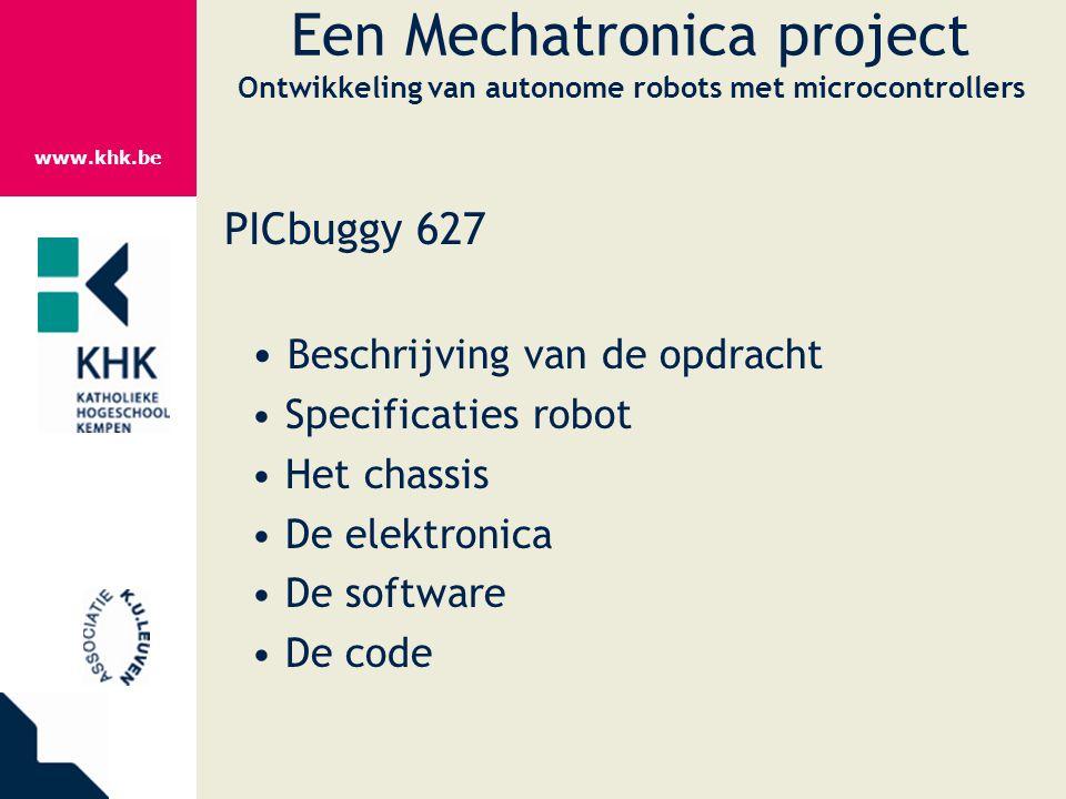 www.khk.be Een Mechatronica project Ontwikkeling van autonome robots met microcontrollers PICbuggy 627 Beschrijving van de opdracht Specificaties robo