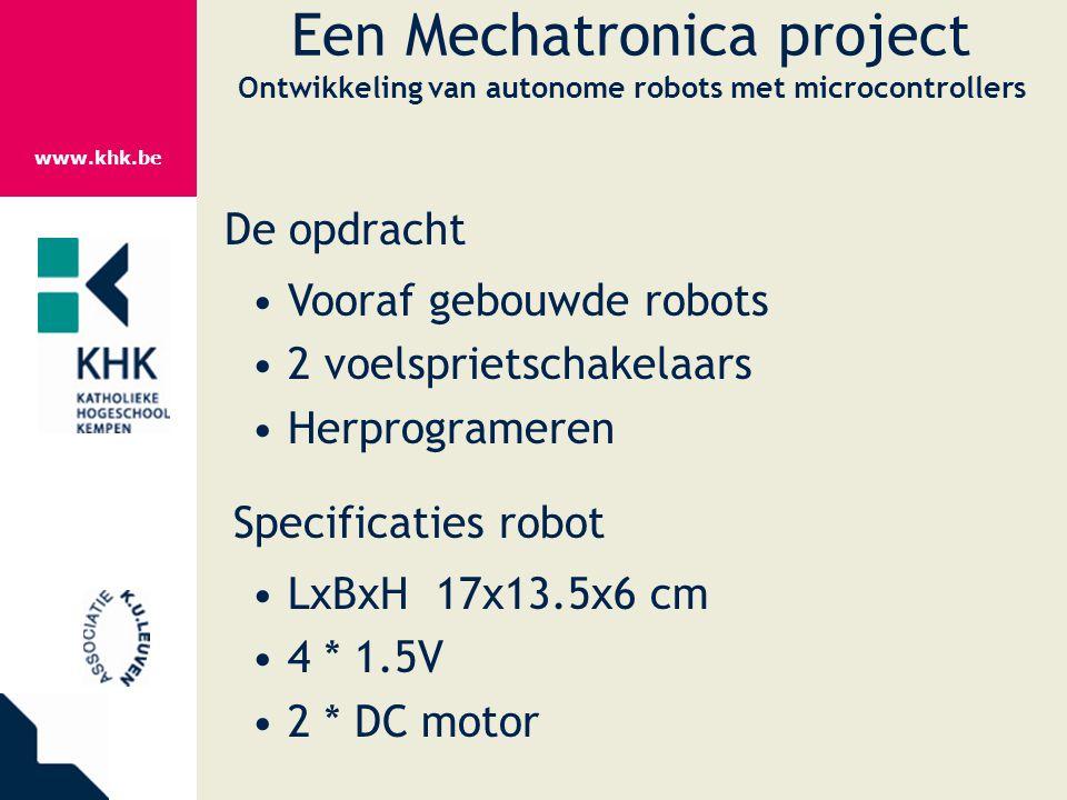 www.khk.be Een Mechatronica project Ontwikkeling van autonome robots met microcontrollers De opdracht Vooraf gebouwde robots 2 voelsprietschakelaars H