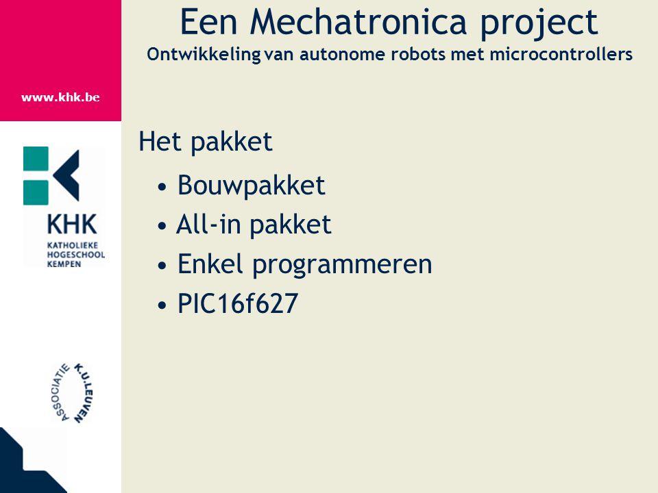 www.khk.be Een Mechatronica project Ontwikkeling van autonome robots met microcontrollers Het pakket Bouwpakket All-in pakket Enkel programmeren PIC16
