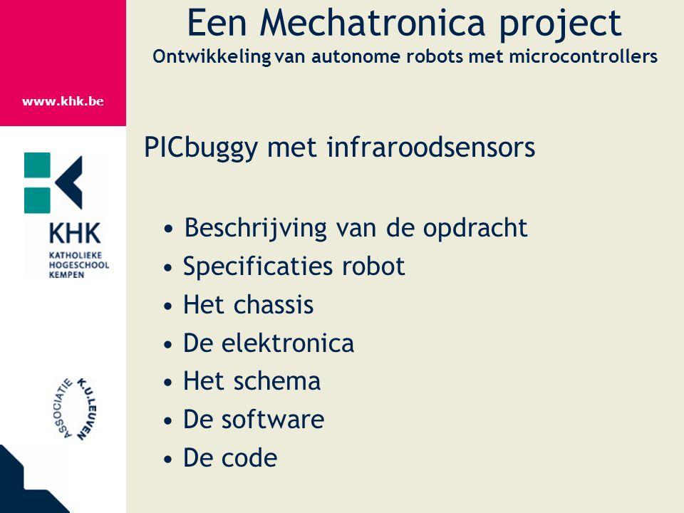 www.khk.be Een Mechatronica project Ontwikkeling van autonome robots met microcontrollers PICbuggy met infraroodsensors Beschrijving van de opdracht S