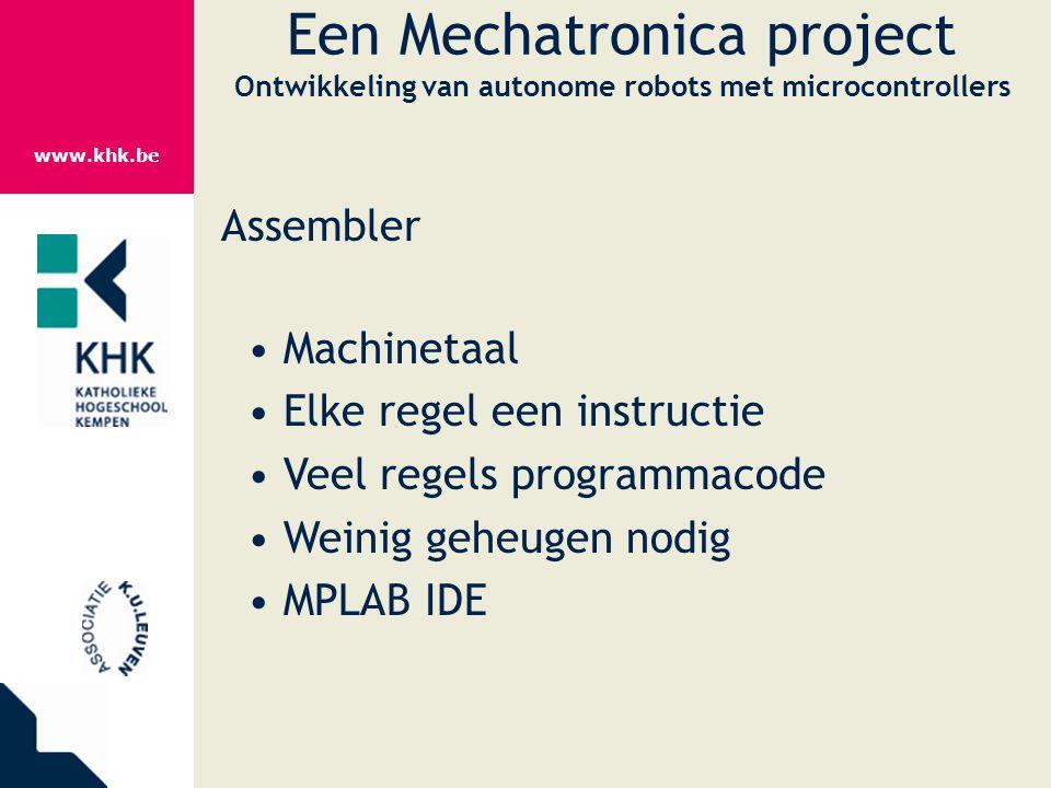 www.khk.be Een Mechatronica project Ontwikkeling van autonome robots met microcontrollers Assembler Machinetaal Elke regel een instructie Veel regels