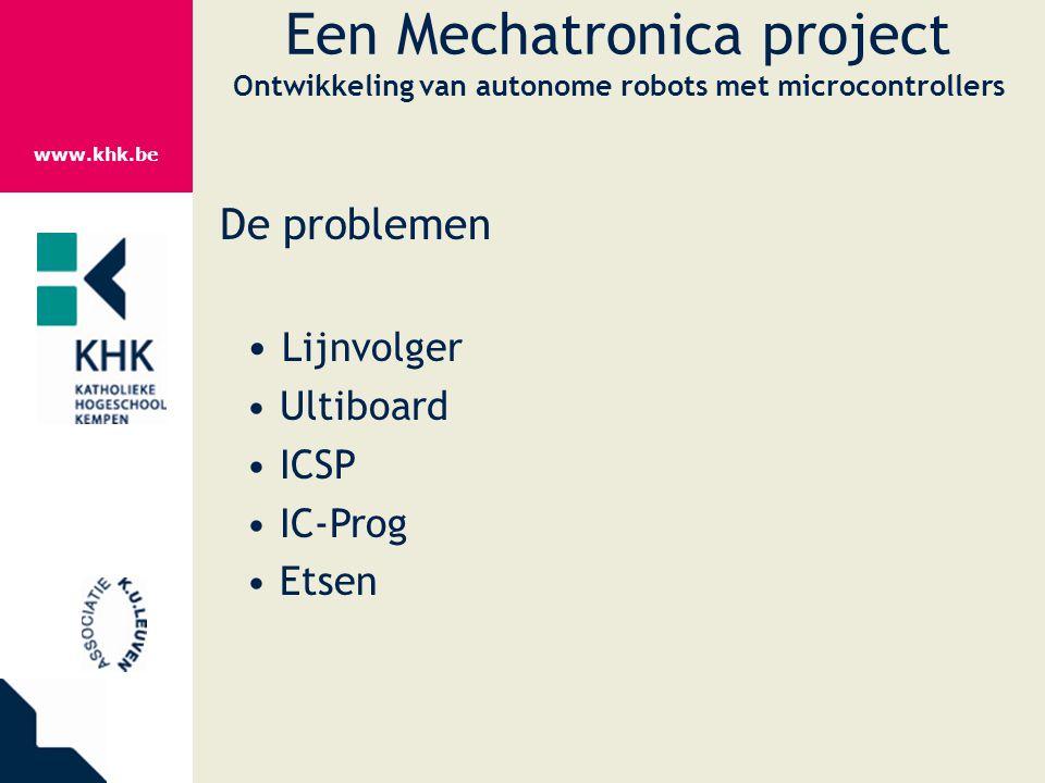 www.khk.be Een Mechatronica project Ontwikkeling van autonome robots met microcontrollers De problemen Lijnvolger Ultiboard ICSP IC-Prog Etsen