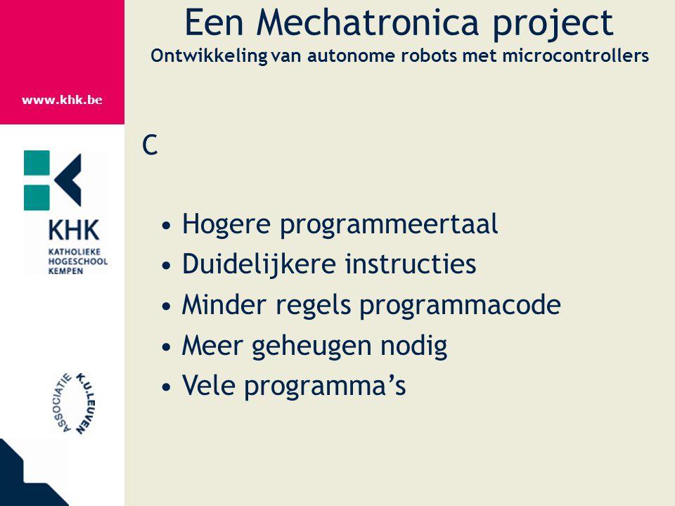 www.khk.be Een Mechatronica project Ontwikkeling van autonome robots met microcontrollers C Hogere programmeertaal Duidelijkere instructies Minder reg