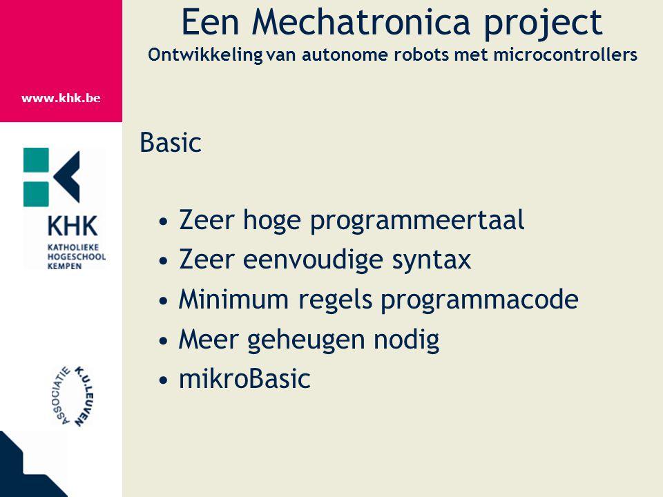 www.khk.be Een Mechatronica project Ontwikkeling van autonome robots met microcontrollers Basic Zeer hoge programmeertaal Zeer eenvoudige syntax Minim
